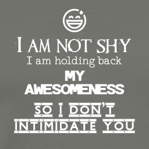I am not shy I am holding back my awesomeness - Men's Premium T-Shirt