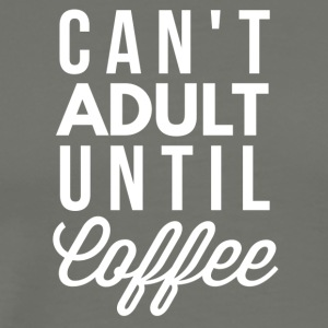 Can't adult until Coffee - Men's Premium T-Shirt