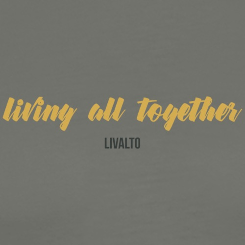 LIVING ALL TOGETHER GOLD by LIVALTO - Men's Premium T-Shirt