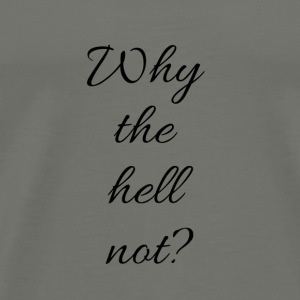 Why the hell not? - Men's Premium T-Shirt