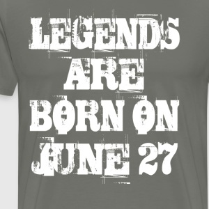 Legends are born on June 27 - Men's Premium T-Shirt