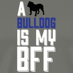 A Bulldog Is My BFF T Shirt - Men's Premium T-Shirt