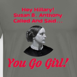 Hey Hillary! Susan B Anthony Called - Men's Premium T-Shirt