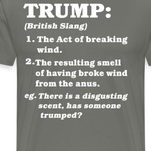Anti-Trump Funny British Slang T Shirt - Men's Premium T-Shirt