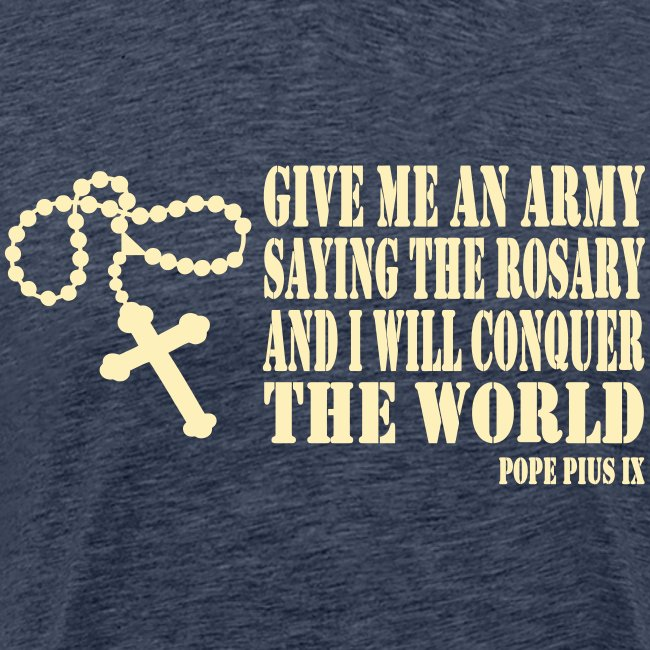 Give me an Army saying the Rosary....