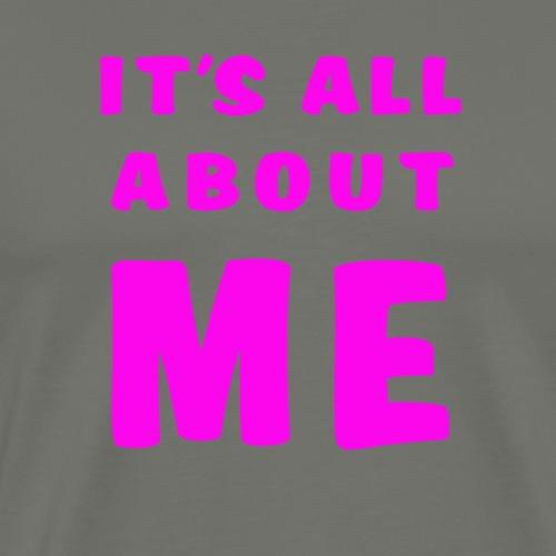 Its all about me - Men's Premium T-Shirt