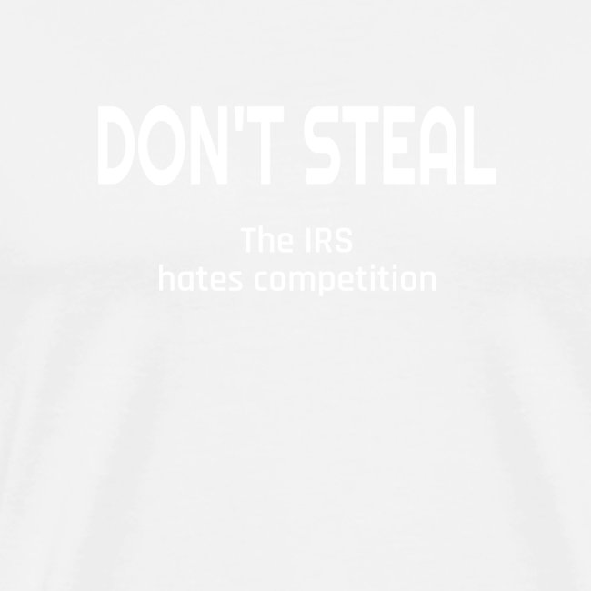 Don't Steal The IRS Hates Competition