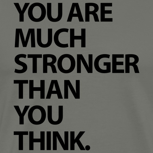 You are much stronger than you think - Men's Premium T-Shirt
