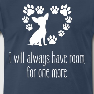 I Will Always Have Room For One More Chihuahua - Men's Premium T-Shirt