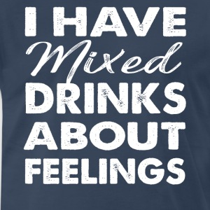 I Have Mixed Drinks About Feelings T-Shirt - Men's Premium T-Shirt
