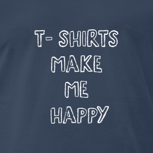 T-Shirts Make Me Happy White Font. - Men's Premium T-Shirt
