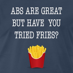 Abs Are Great But Have You Tried Fries Tee Shirt - Men's Premium T-Shirt