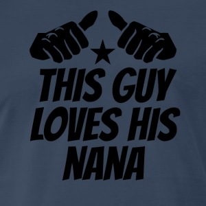 This Guy Loves His Nana - Men's Premium T-Shirt
