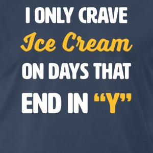 I Only Crave Ice Cream on Days that end in Y - Men's Premium T-Shirt