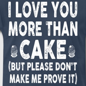 I love Cake More Than You - Men's Premium T-Shirt