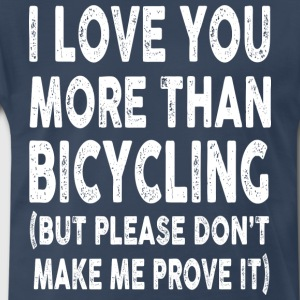 I love Bicycling More Than You - Men's Premium T-Shirt