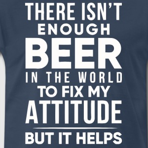 There isn't enough Beer in the world - Men's Premium T-Shirt