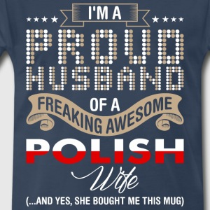 Im A Proud Husband Of A Freaking Awesome Polish Wi - Men's Premium T-Shirt