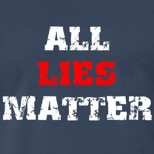 All Lies Matter Distressed Look With White Text - Men's Premium T-Shirt
