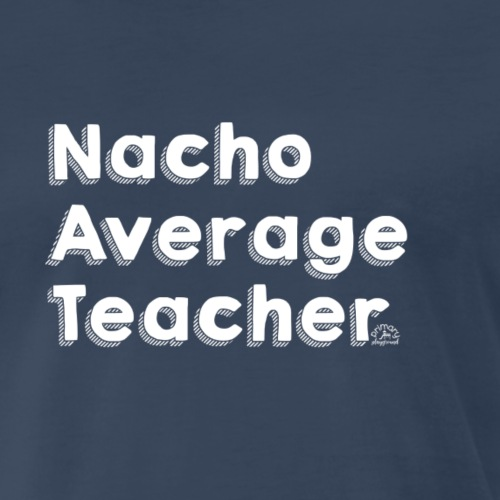 Nacho Average Teacher Mens - Men's Premium T-Shirt