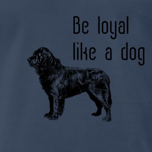 Be loyal like a dog - Men's Premium T-Shirt