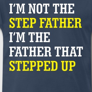 I'm not the step father - Men's Premium T-Shirt