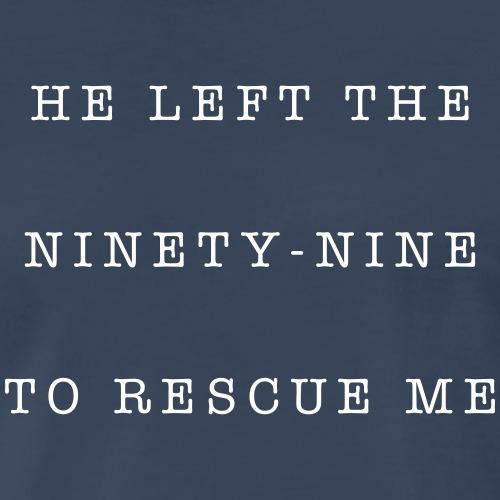 He Left the Ninety Nine to Rescue Me - Men's Premium T-Shirt