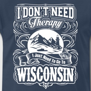 I Just Need To Go To Wisconsin - Men's Premium T-Shirt