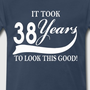 It took 38 years to look this good - Men's Premium T-Shirt