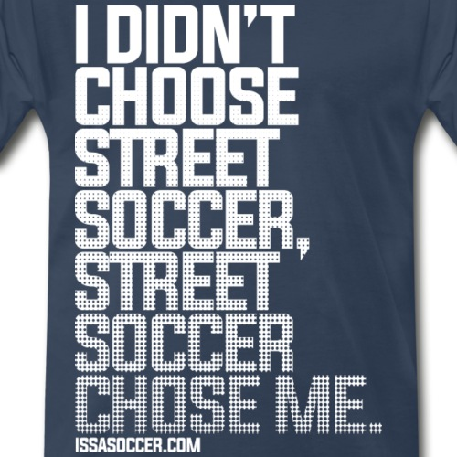 I Didn't Choose Street Soccer - Men's Premium T-Shirt