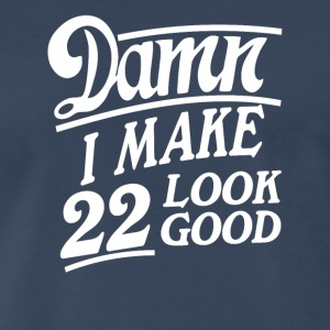 I make 22 look good - Men's Premium T-Shirt