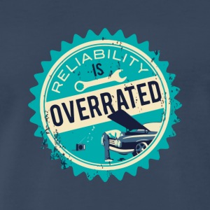 Reliability is overrated - Men's Premium T-Shirt