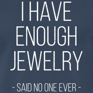 I have enough jewelry - said no one ever! - Men's Premium T-Shirt