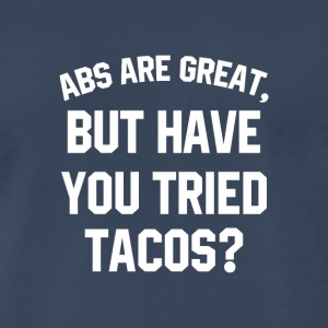ABS ARE GREAT But Have You Tried Tacos? - Men's Premium T-Shirt