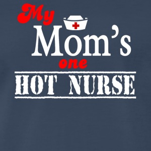 My Mom's One Hot Nurse T Shirt - Men's Premium T-Shirt
