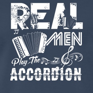 Real Men Play The Accordion Shirt - Men's Premium T-Shirt