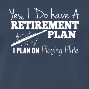 Retirement Plan On PLaying Flute Shirt - Men's Premium T-Shirt