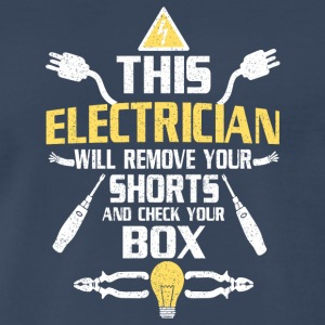 Electrician Remove Your Short Check Your Box Shirt - Men's Premium T-Shirt