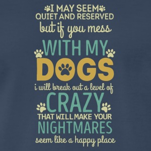 If You Mess With My Dogs T Shirt - Men's Premium T-Shirt