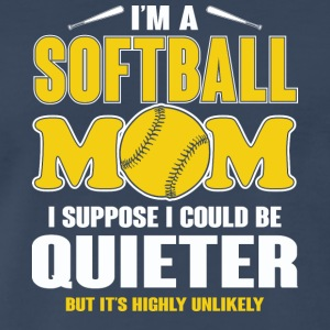 I'm A Softball Mom I Could Be Quieter T Shirt - Men's Premium T-Shirt