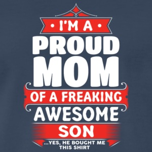 I'm A Proud Mom Of A Freaking Awesome Son T Shirt - Men's Premium T-Shirt