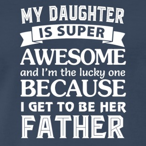 My daughter is super awesome and I'm the lucky one - Men's Premium T-Shirt