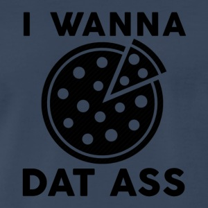 I Wanna Pizza Dat Ass - Men's Premium T-Shirt