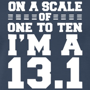 On a scale of 1-10 I-m a 13-1 - Men's Premium T-Shirt