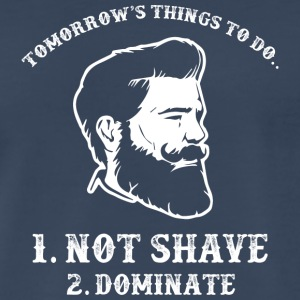 Things To Do...Not Shave...Dominate...Beardshirt - Men's Premium T-Shirt
