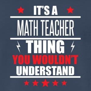 It's A Math Teacher Thing - Men's Premium T-Shirt