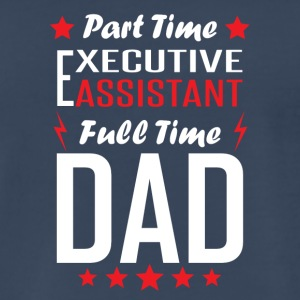 Part Time Executive Assistant Full Time Dad - Men's Premium T-Shirt