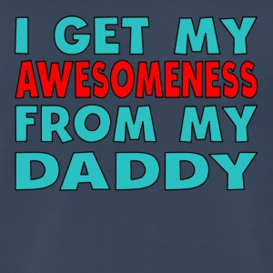 I Get My Awesomeness From My Daddy - Men's Premium T-Shirt