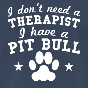 I Don't Need A Therapist I Have A Pit Bull - Men's Premium T-Shirt
