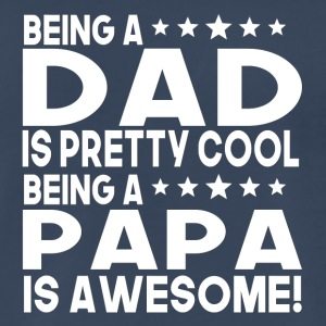 Being Dad Is Pretty Cool Being A Papa Is Awesome - Men's Premium T-Shirt